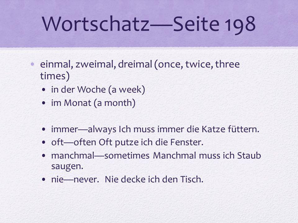 Wortschatz—Seite 198 einmal, zweimal, dreimal (once, twice, three times) in der Woche (a week) im Monat (a month)