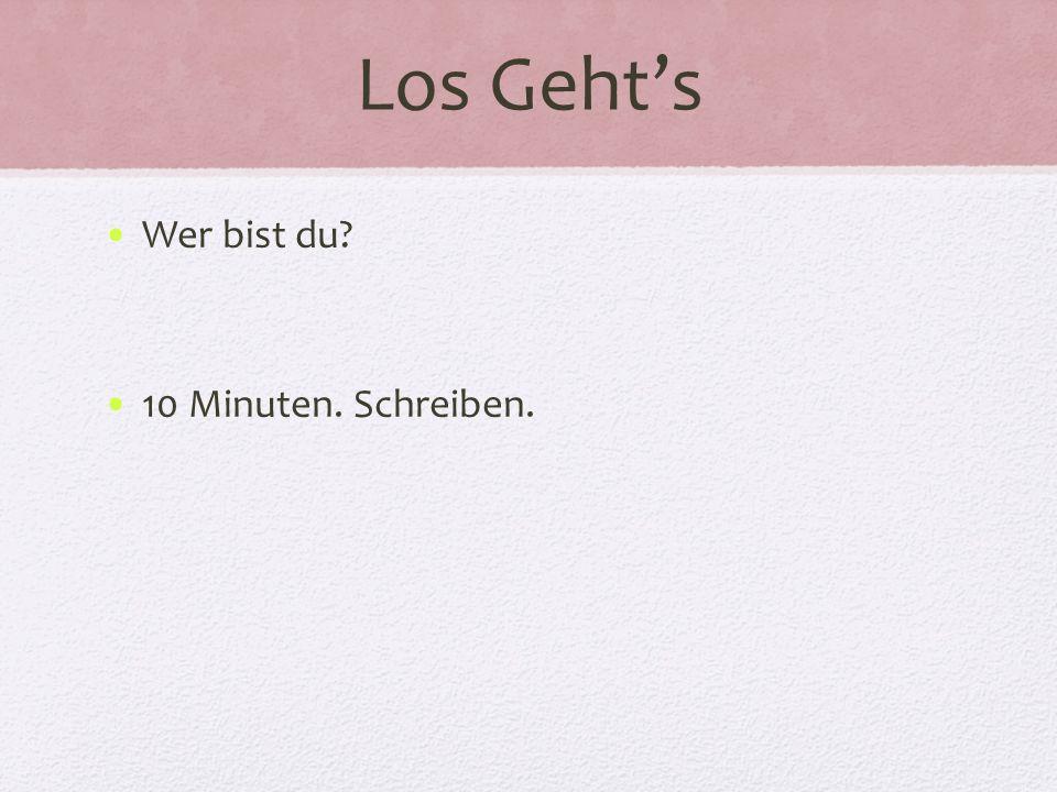 Los Geht's Wer bist du 10 Minuten. Schreiben.