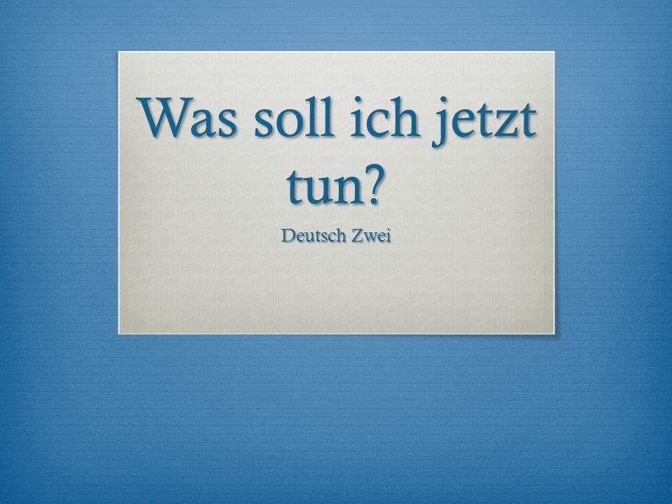 Was soll ich jetzt tun Deutsch Zwei