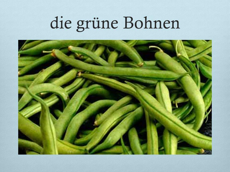 die grüne Bohnen