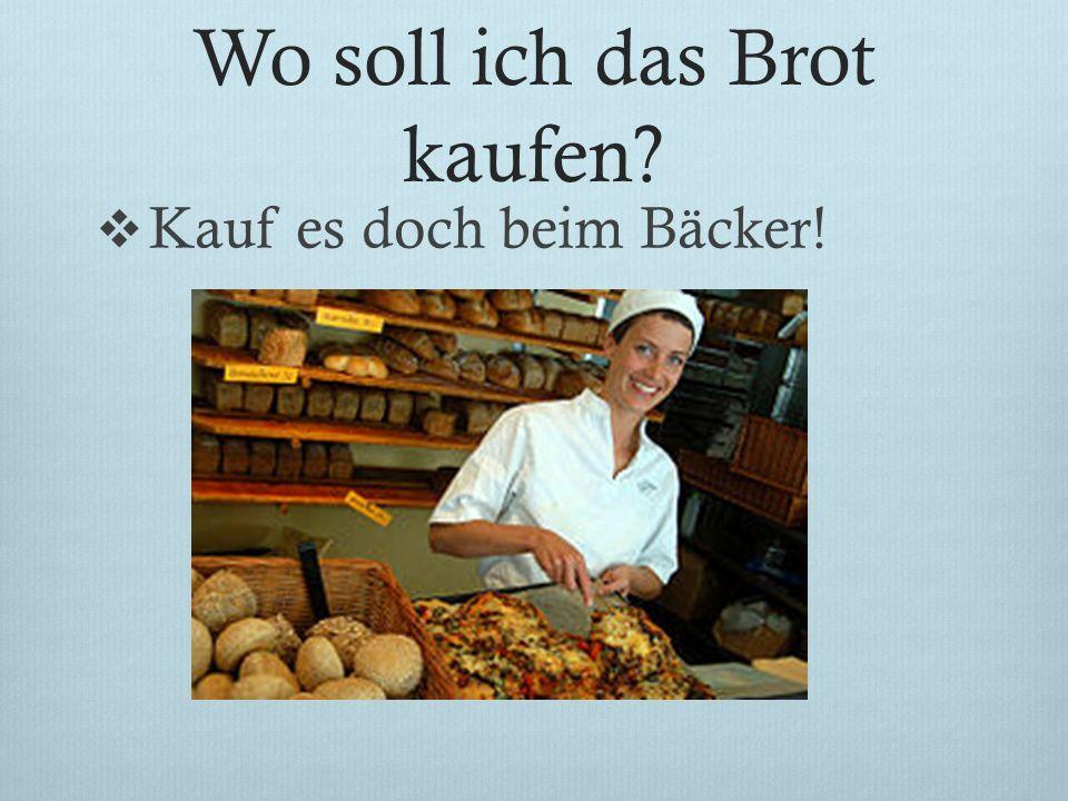 Wo soll ich das Brot kaufen