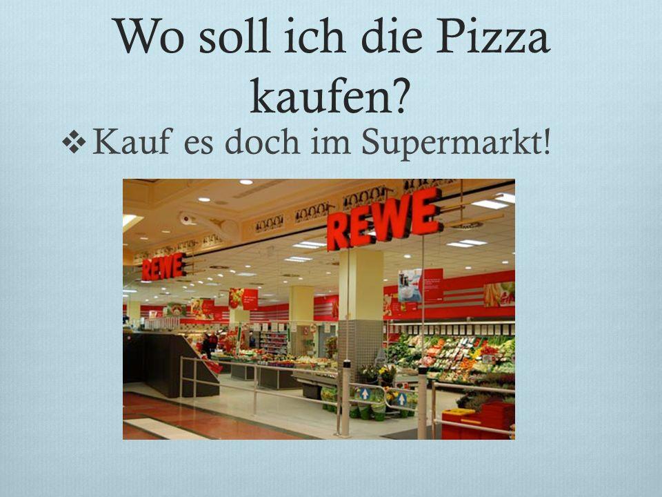 Wo soll ich die Pizza kaufen