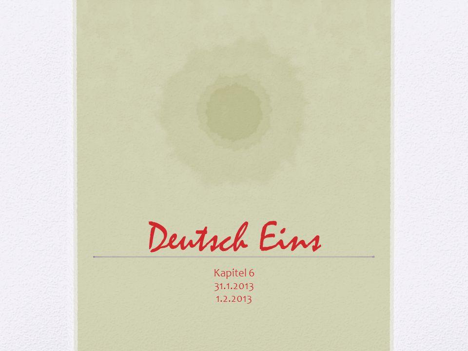 Deutsch Eins Kapitel 6 31.1.2013 1.2.2013