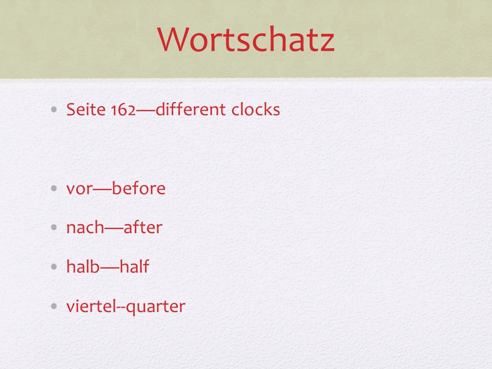 Wortschatz Seite 162—different clocks vor—before nach—after halb—half