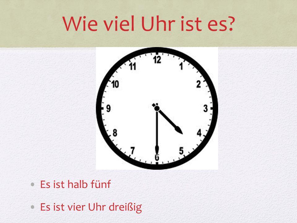 Wie viel Uhr ist es Es ist halb fünf Es ist vier Uhr dreißig