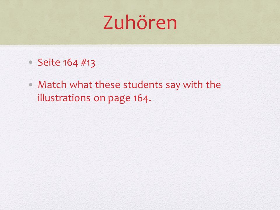 Zuhören Seite 164 #13 Match what these students say with the illustrations on page 164.
