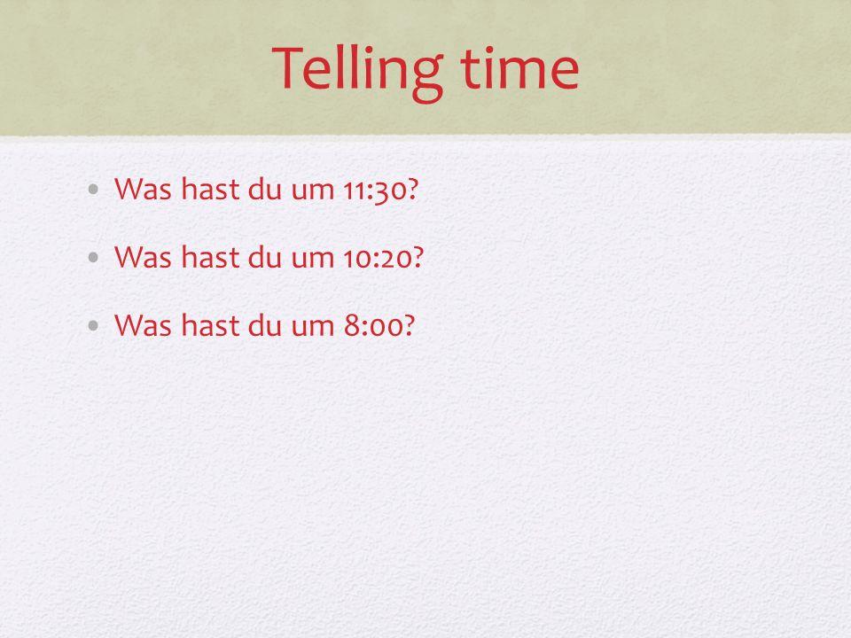 Telling time Was hast du um 11:30 Was hast du um 10:20