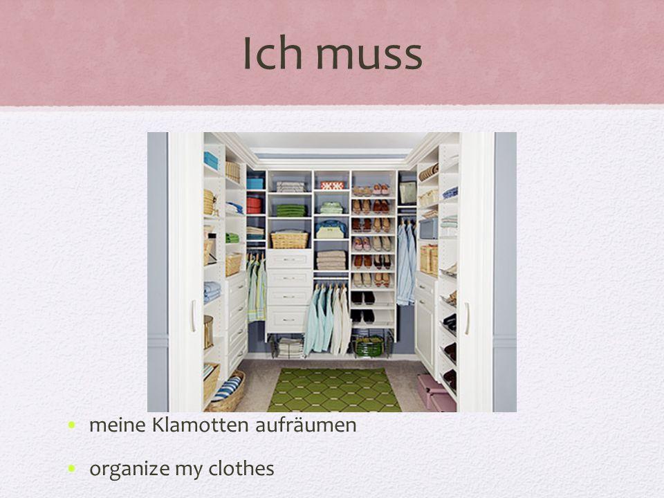Ich muss meine Klamotten aufräumen organize my clothes