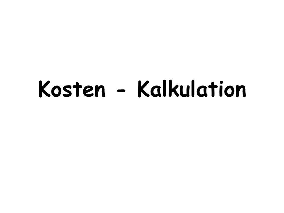 Kosten - Kalkulation