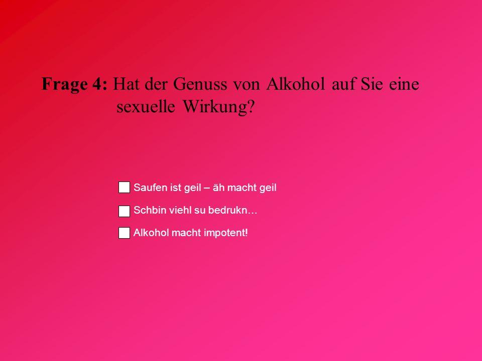 Frage 4: Hat der Genuss von Alkohol auf Sie eine sexuelle Wirkung