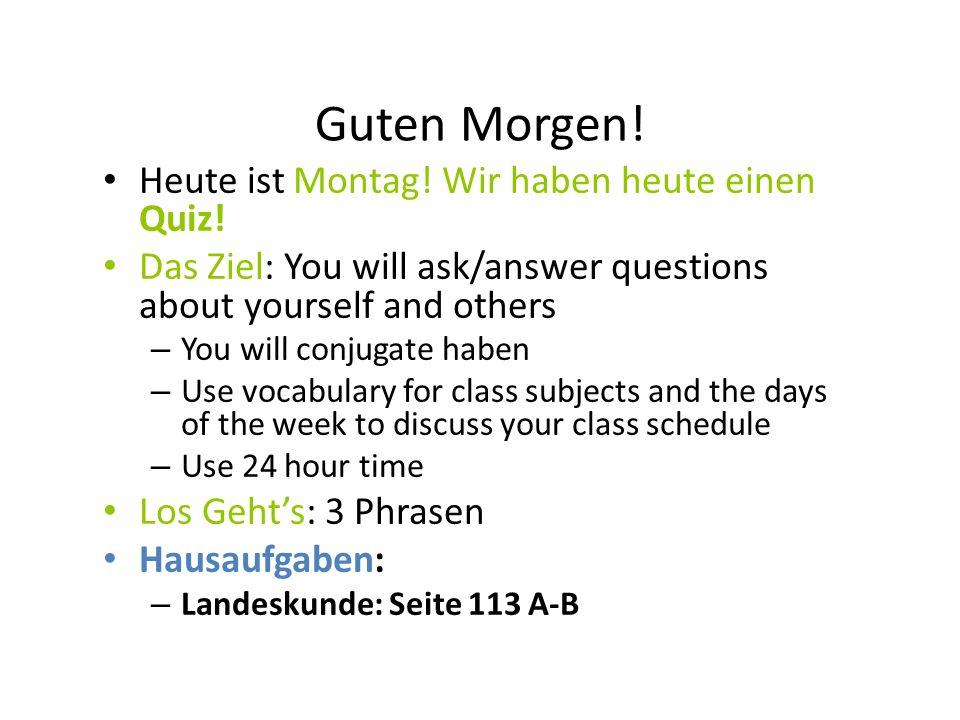 Guten Morgen! Heute ist Montag! Wir haben heute einen Quiz!