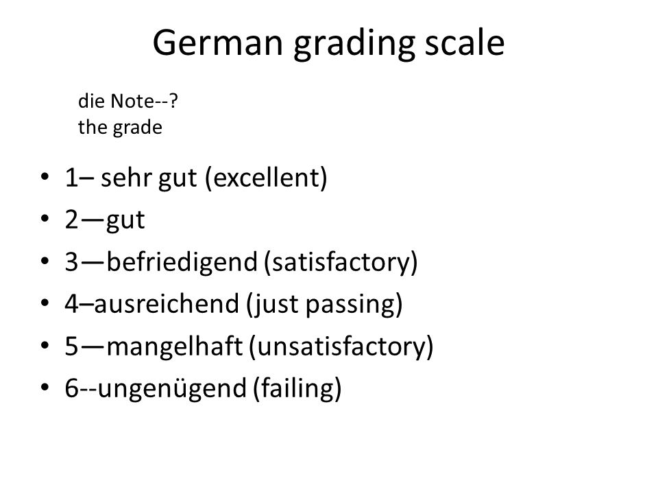 German grading scale 1– sehr gut (excellent) 2—gut