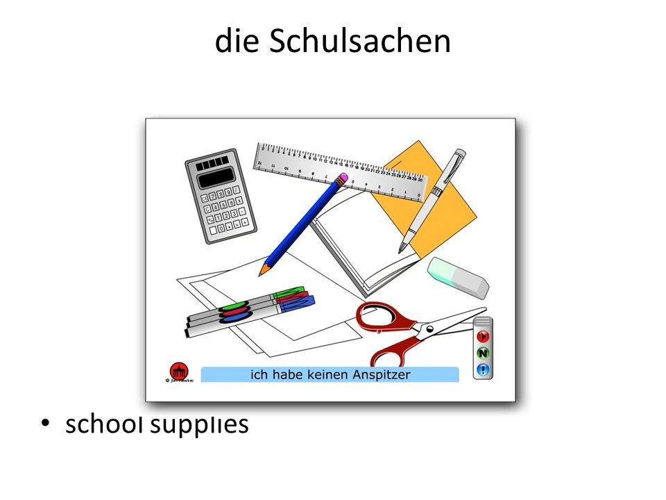 die Schulsachen school supplies