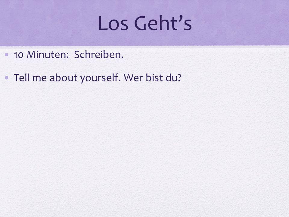 Los Geht's 10 Minuten: Schreiben. Tell me about yourself. Wer bist du