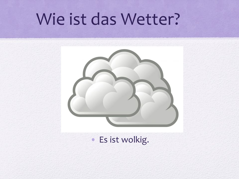 Wie ist das Wetter Es ist wolkig.