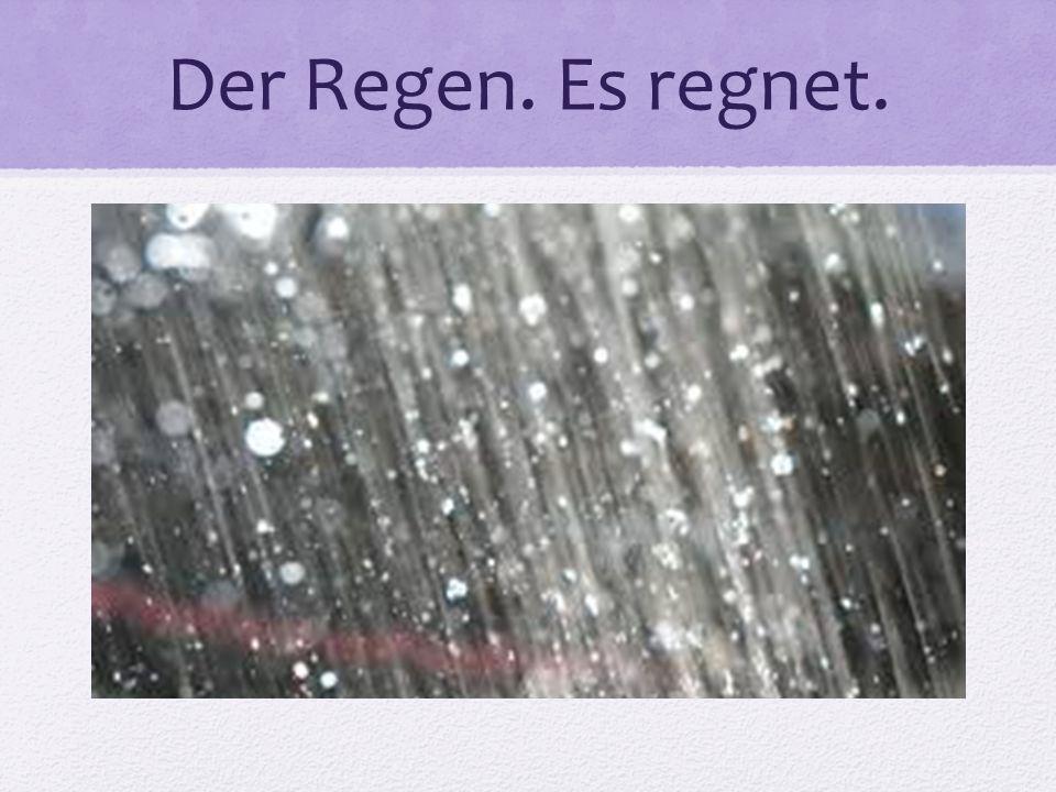 Der Regen. Es regnet.