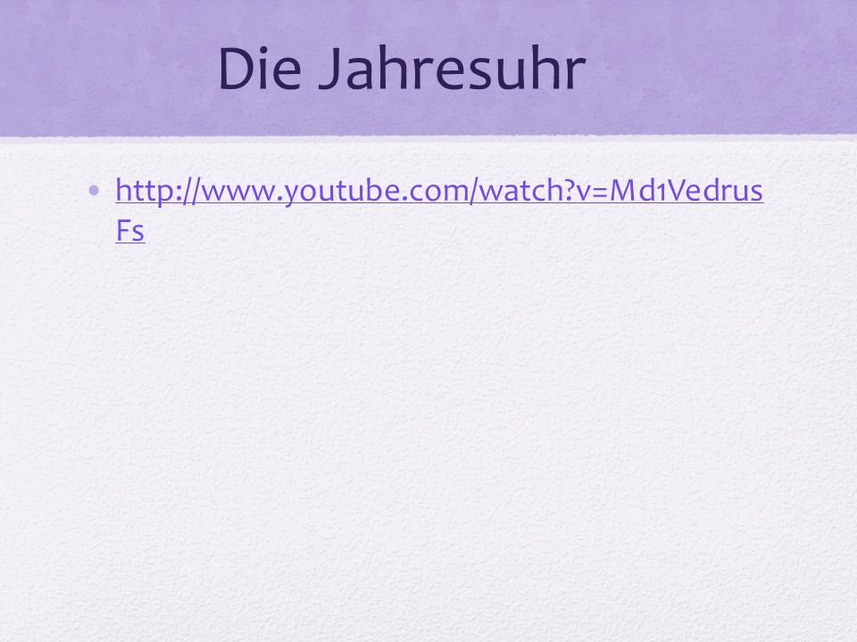 Die Jahresuhr http://www.youtube.com/watch v=Md1Vedrus Fs