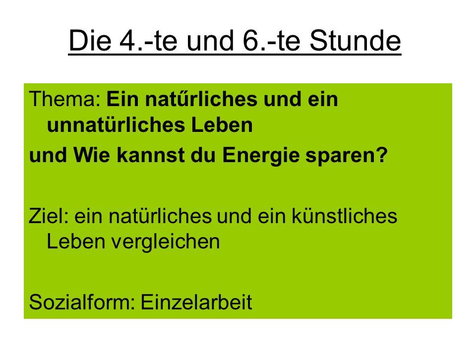 Die 4.-te und 6.-te Stunde Thema: Ein natűrliches und ein unnatürliches Leben. und Wie kannst du Energie sparen