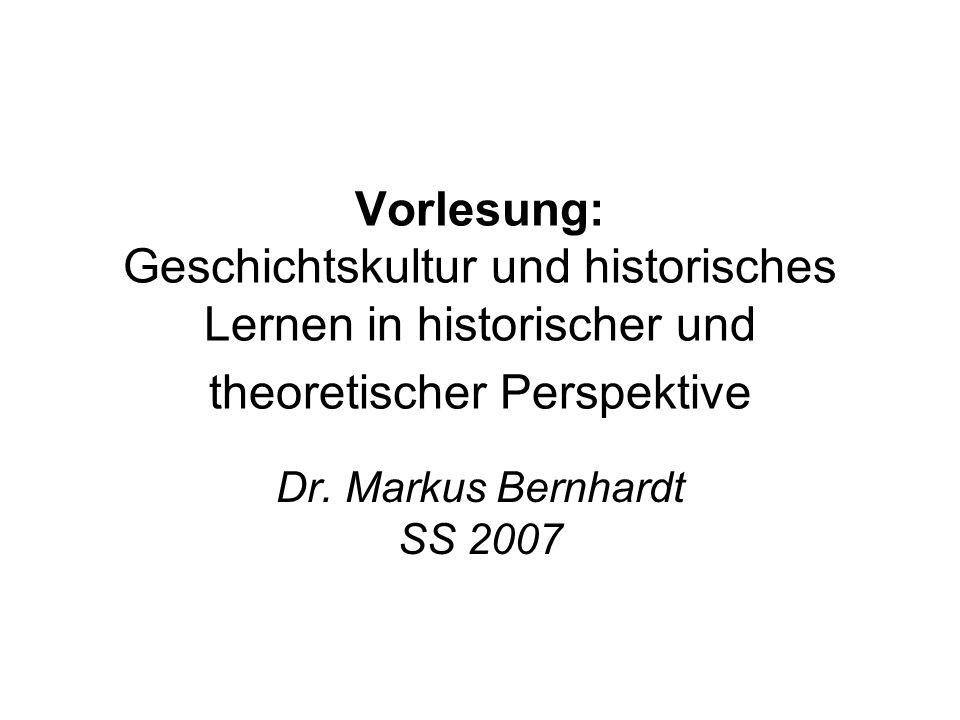Vorlesung: Geschichtskultur und historisches Lernen in historischer und theoretischer Perspektive