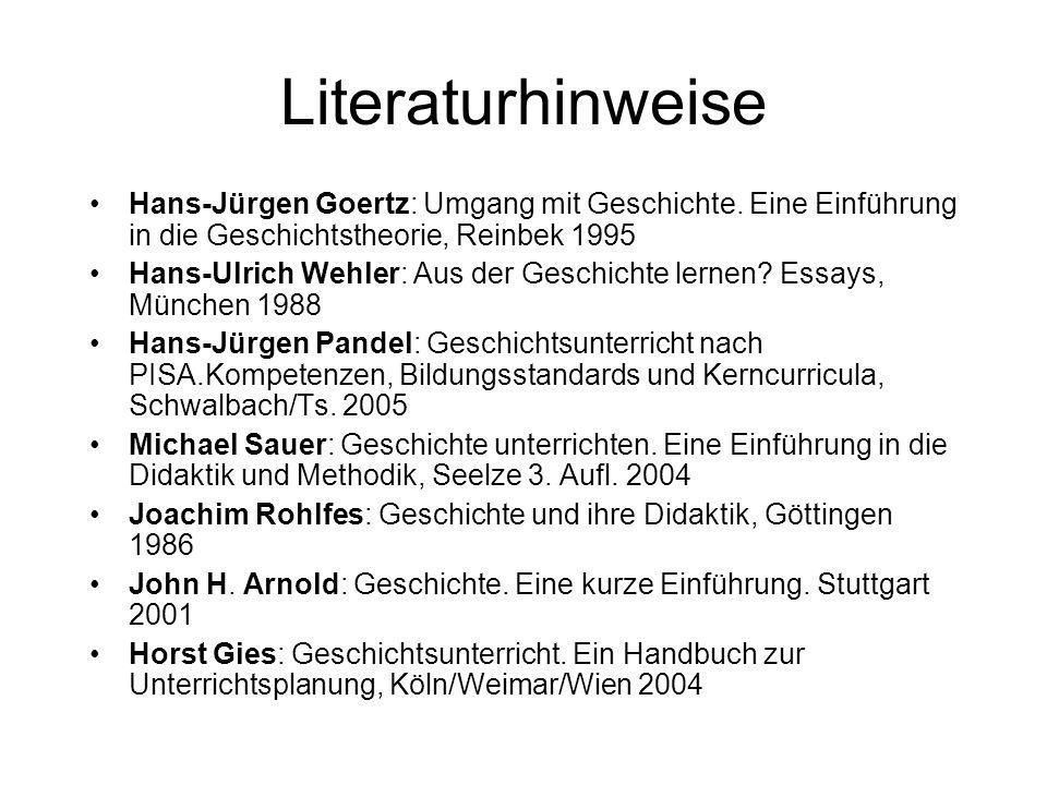 Literaturhinweise Hans-Jürgen Goertz: Umgang mit Geschichte. Eine Einführung in die Geschichtstheorie, Reinbek 1995.