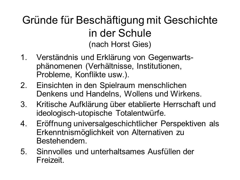 Gründe für Beschäftigung mit Geschichte in der Schule (nach Horst Gies)