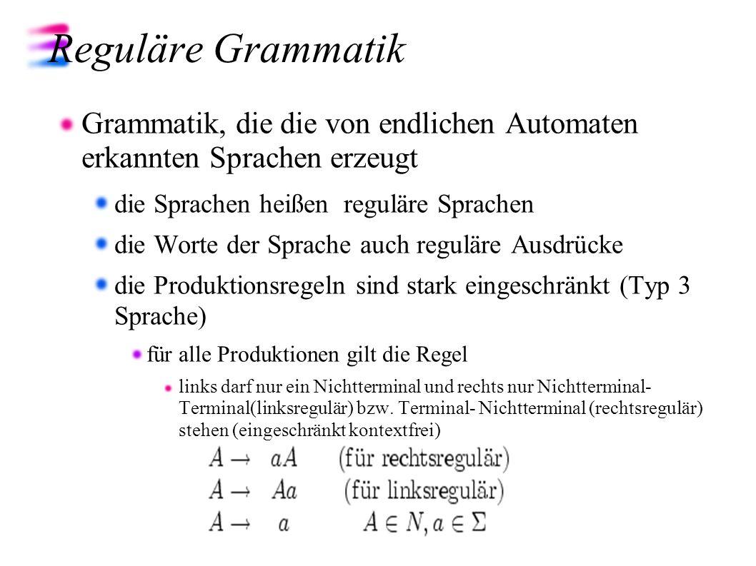 Reguläre Grammatik Grammatik, die die von endlichen Automaten erkannten Sprachen erzeugt. die Sprachen heißen reguläre Sprachen.