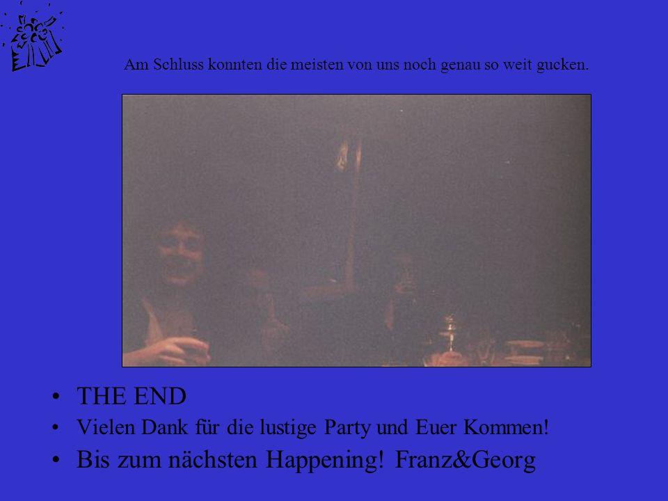 Bis zum nächsten Happening! Franz&Georg