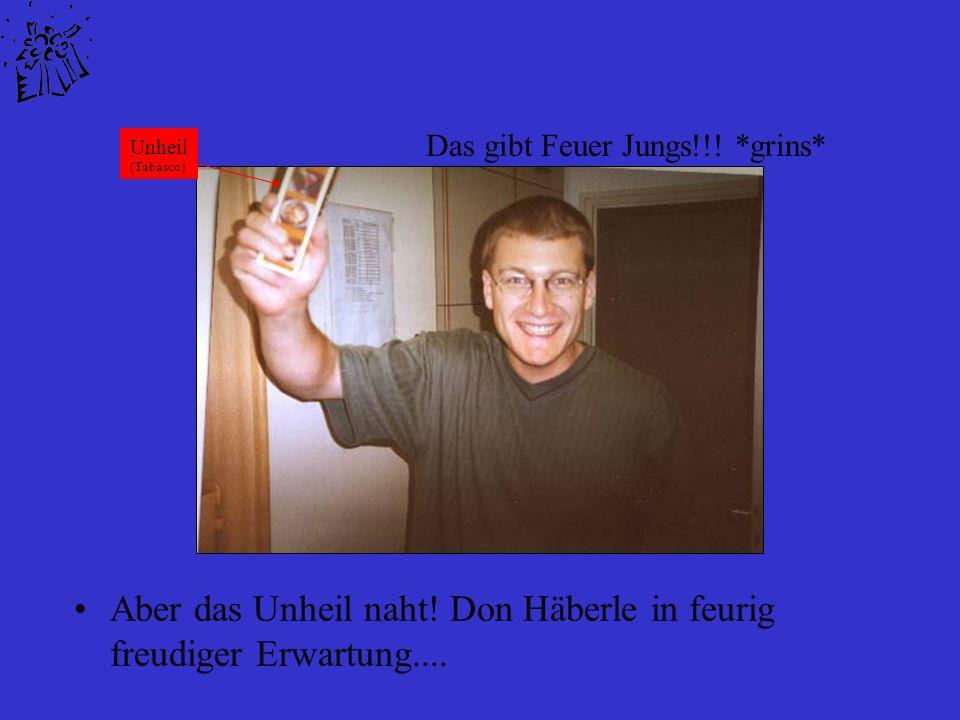 Aber das Unheil naht! Don Häberle in feurig freudiger Erwartung....