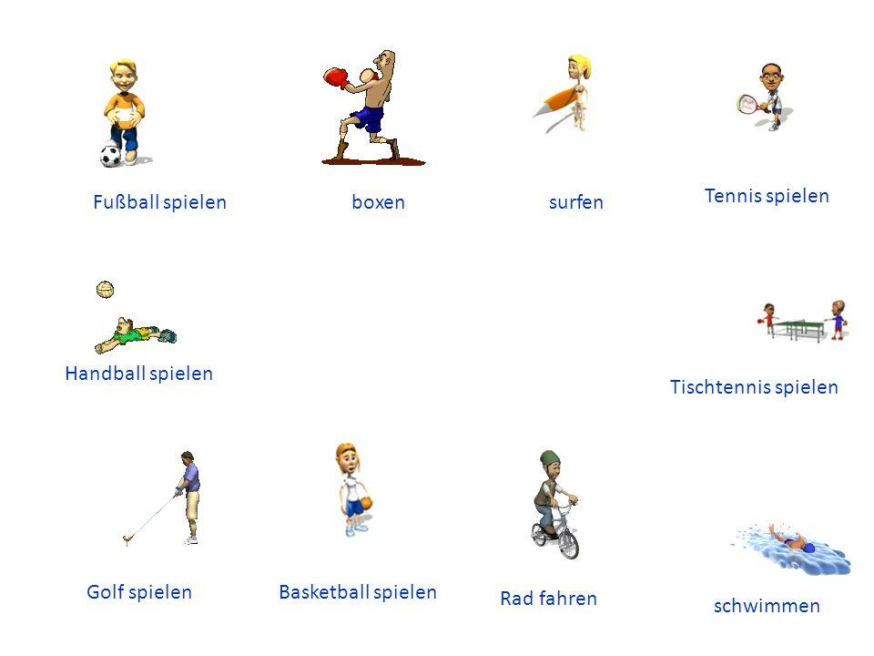 Tennis spielen Fußball spielen. boxen. surfen. Handball spielen. Tischtennis spielen. Golf spielen.