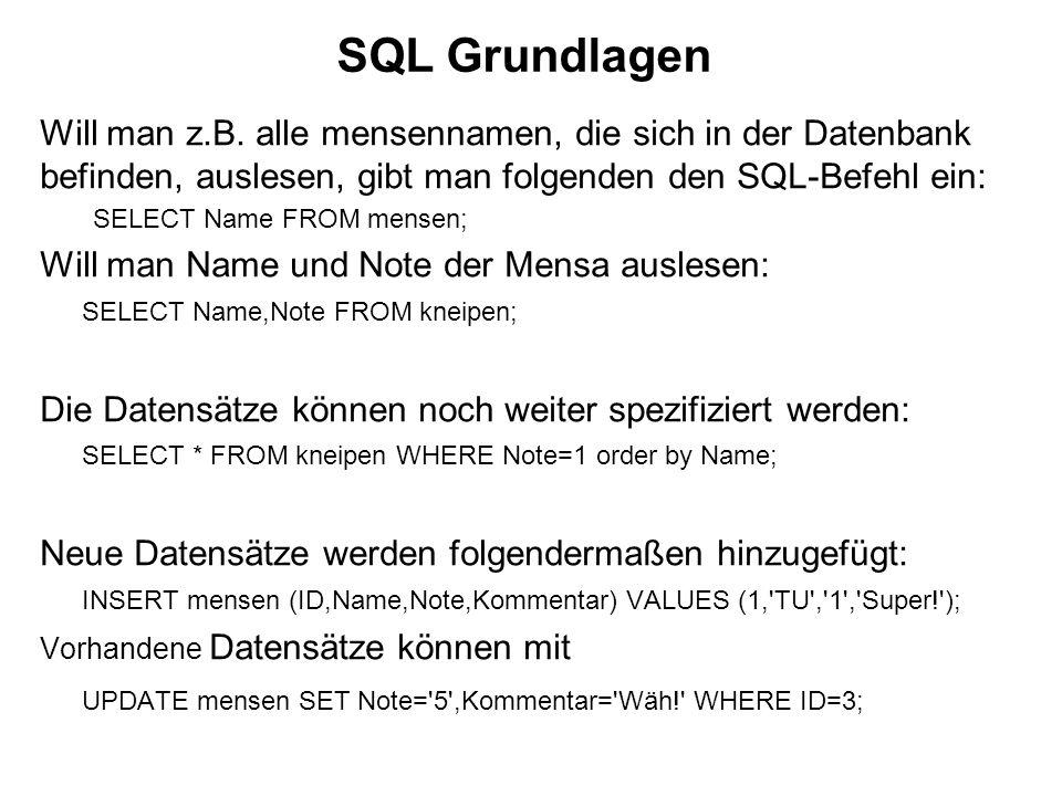 SQL Grundlagen Will man z.B. alle mensennamen, die sich in der Datenbank befinden, auslesen, gibt man folgenden den SQL-Befehl ein: