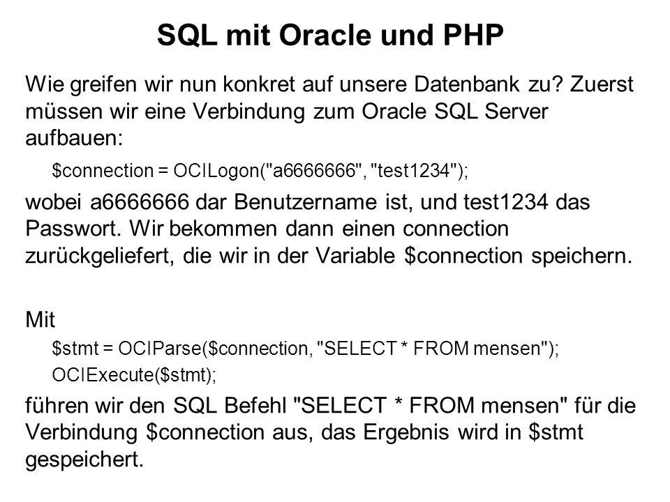 SQL mit Oracle und PHP Wie greifen wir nun konkret auf unsere Datenbank zu Zuerst müssen wir eine Verbindung zum Oracle SQL Server aufbauen:
