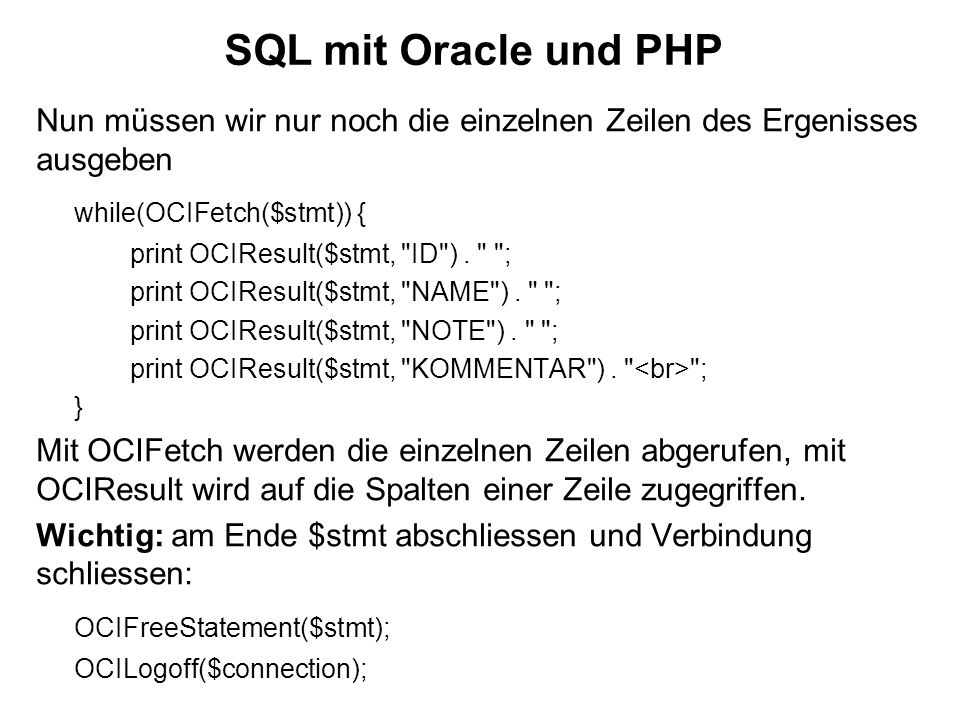 SQL mit Oracle und PHP while(OCIFetch($stmt)) {
