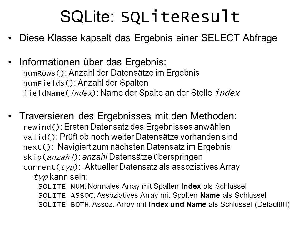 SQLite: SQLiteResult Diese Klasse kapselt das Ergebnis einer SELECT Abfrage. Informationen über das Ergebnis: