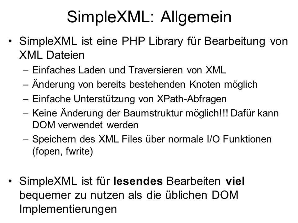 SimpleXML: Allgemein SimpleXML ist eine PHP Library für Bearbeitung von XML Dateien. Einfaches Laden und Traversieren von XML.