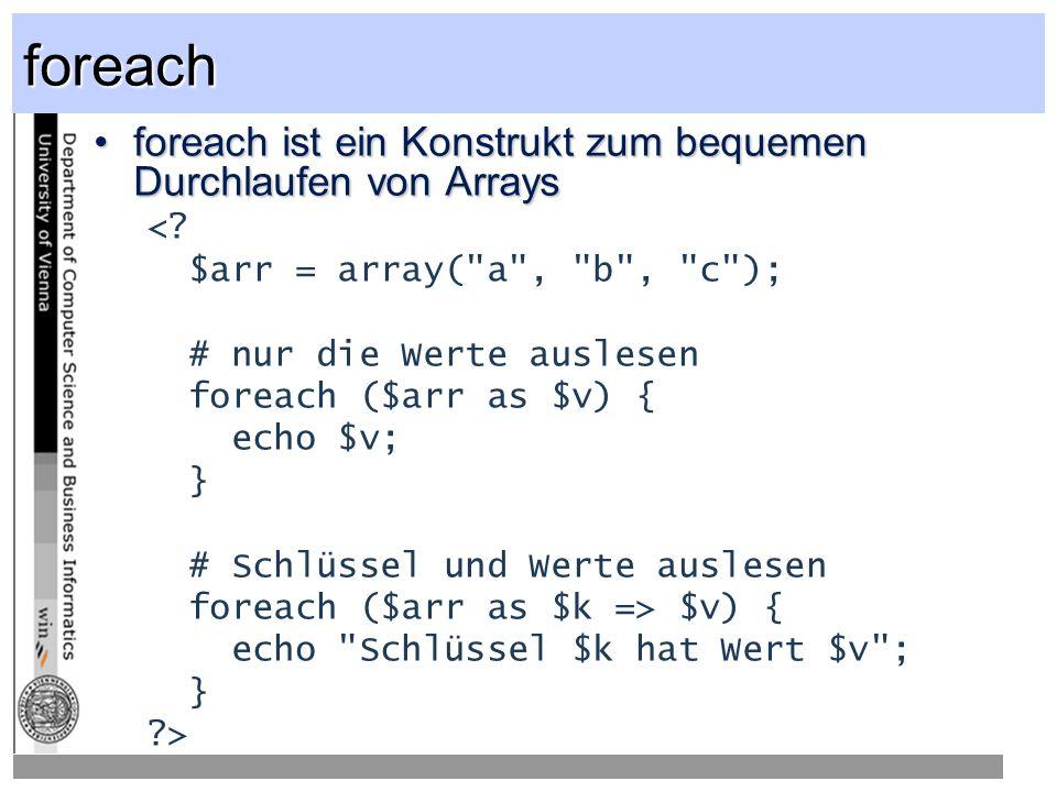 foreach foreach ist ein Konstrukt zum bequemen Durchlaufen von Arrays