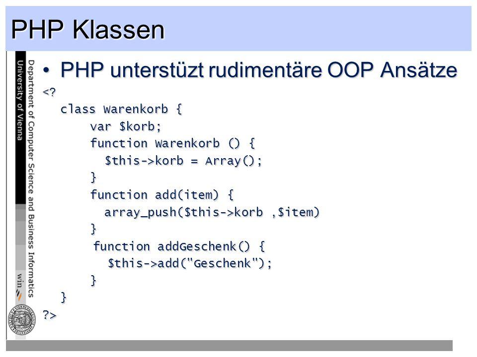 PHP Klassen PHP unterstüzt rudimentäre OOP Ansätze <