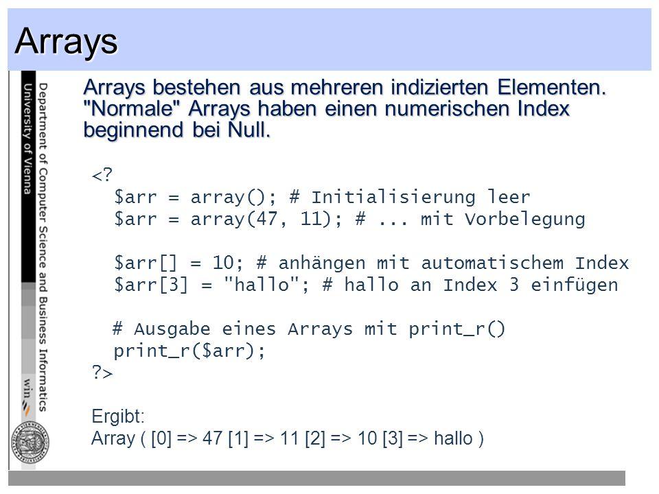 Arrays Arrays bestehen aus mehreren indizierten Elementen. Normale Arrays haben einen numerischen Index beginnend bei Null.