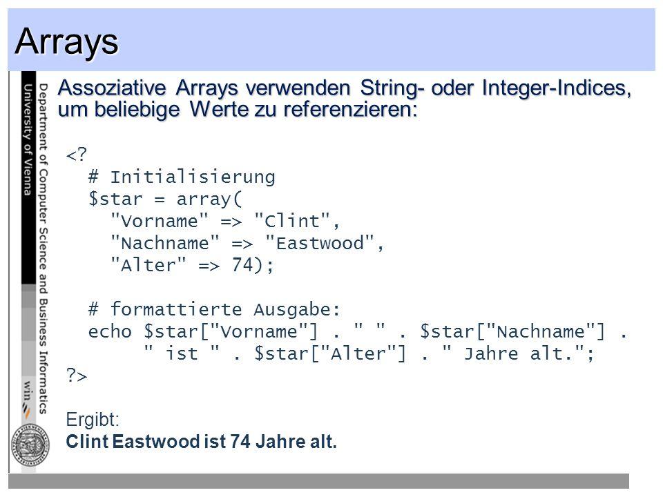 Arrays Assoziative Arrays verwenden String- oder Integer-Indices, um beliebige Werte zu referenzieren: