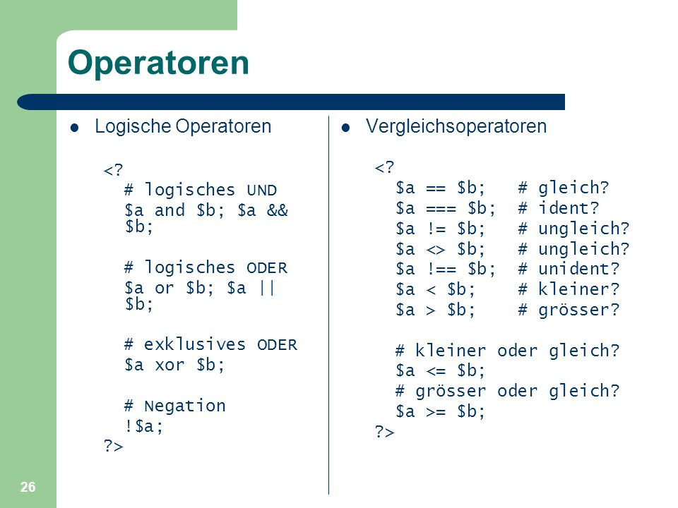 Operatoren Logische Operatoren Vergleichsoperatoren < <