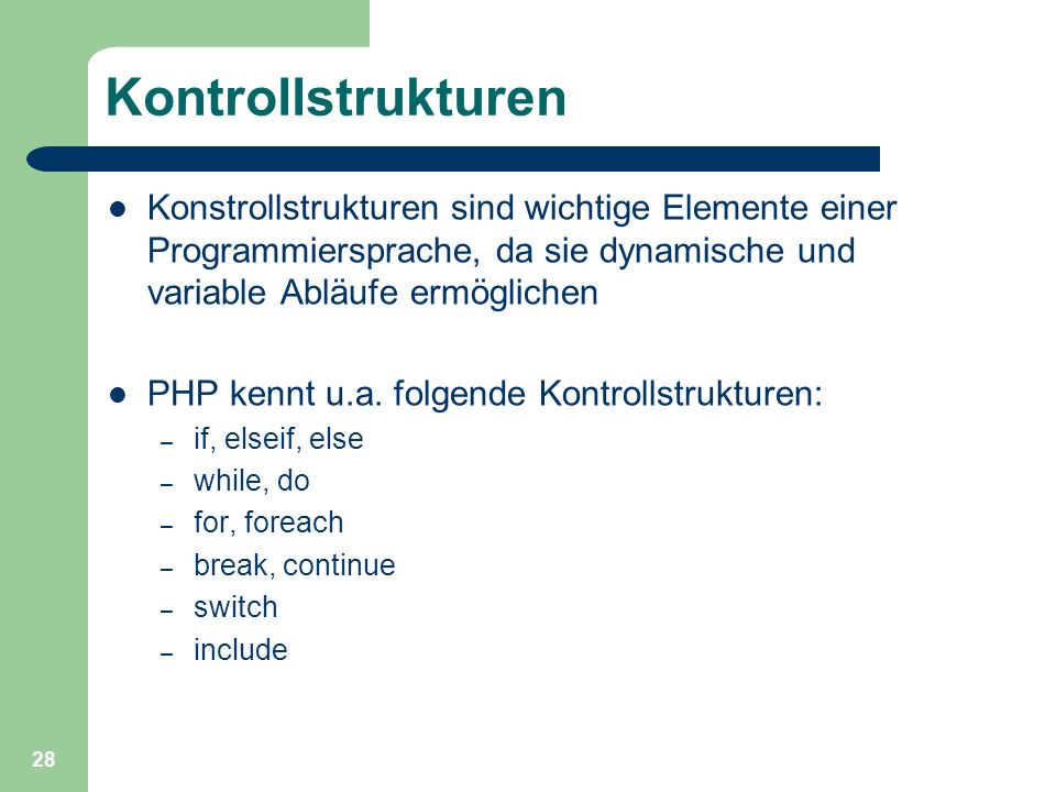 Kontrollstrukturen Konstrollstrukturen sind wichtige Elemente einer Programmiersprache, da sie dynamische und variable Abläufe ermöglichen.