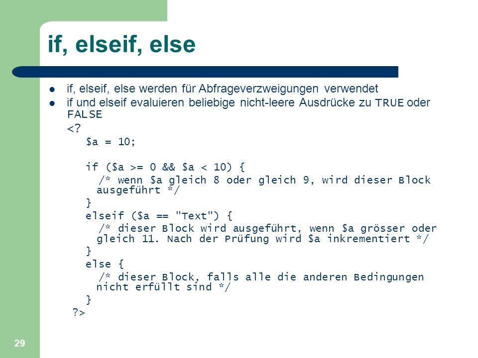 if, elseif, else if, elseif, else werden für Abfrageverzweigungen verwendet.