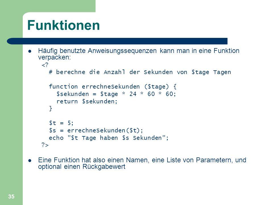 Funktionen Häufig benutzte Anweisungssequenzen kann man in eine Funktion verpacken: < # berechne die Anzahl der Sekunden von $tage Tagen.