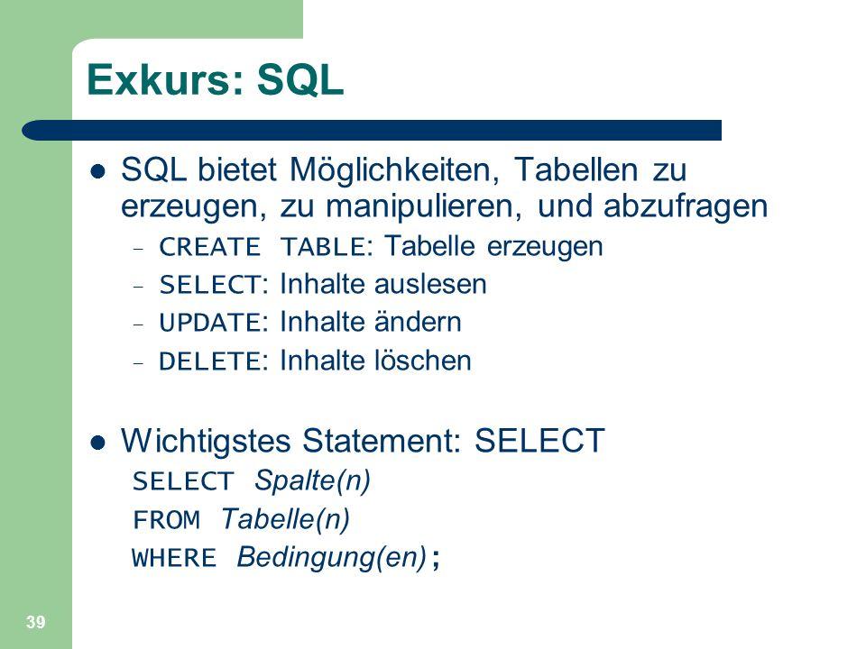 Exkurs: SQL SQL bietet Möglichkeiten, Tabellen zu erzeugen, zu manipulieren, und abzufragen. CREATE TABLE: Tabelle erzeugen.