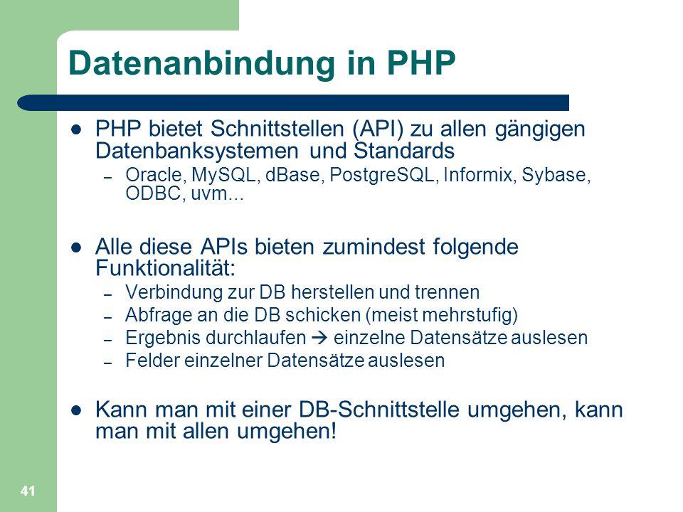 Datenanbindung in PHP PHP bietet Schnittstellen (API) zu allen gängigen Datenbanksystemen und Standards.