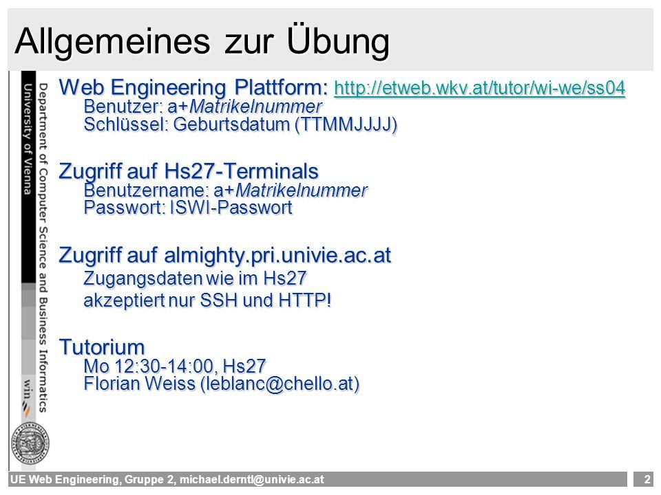 Allgemeines zur Übung Web Engineering Plattform: http://etweb.wkv.at/tutor/wi-we/ss04 Benutzer: a+Matrikelnummer Schlüssel: Geburtsdatum (TTMMJJJJ)