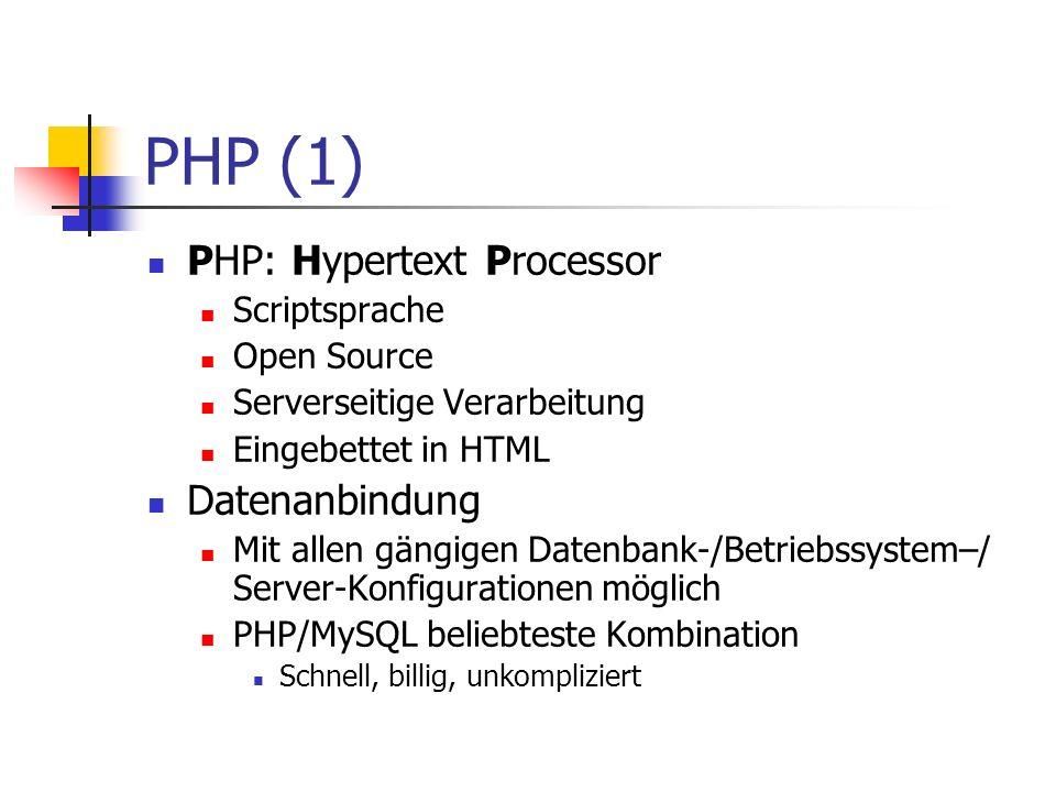 PHP (1) PHP: Hypertext Processor Datenanbindung Scriptsprache