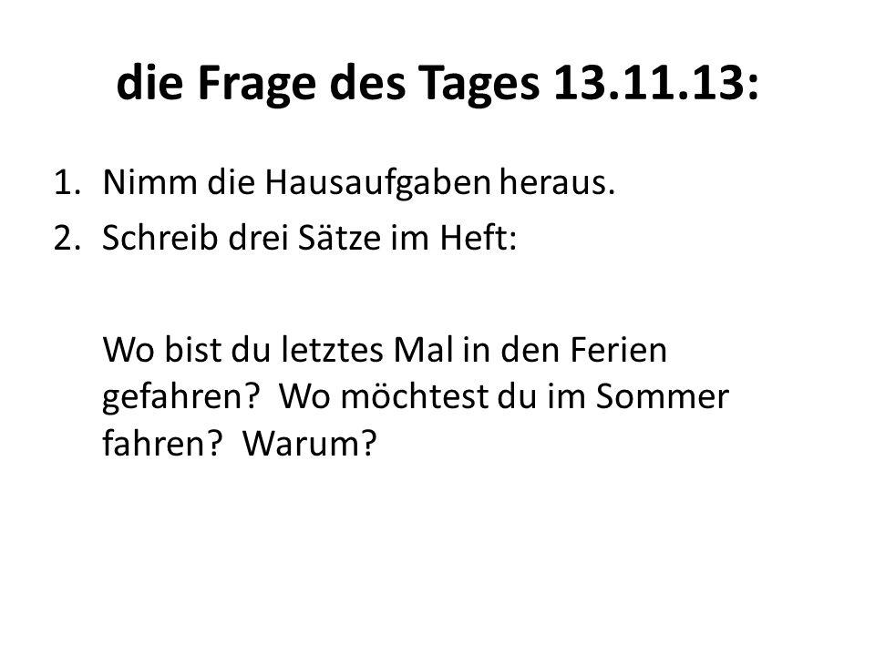 die Frage des Tages 13.11.13: Nimm die Hausaufgaben heraus.