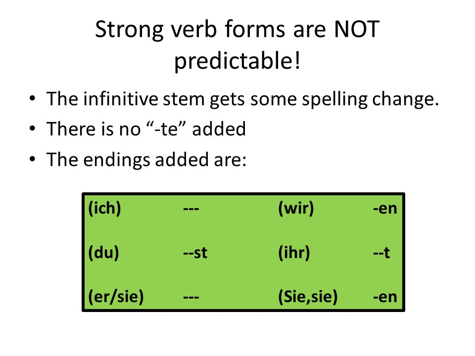 Strong verb forms are NOT predictable!