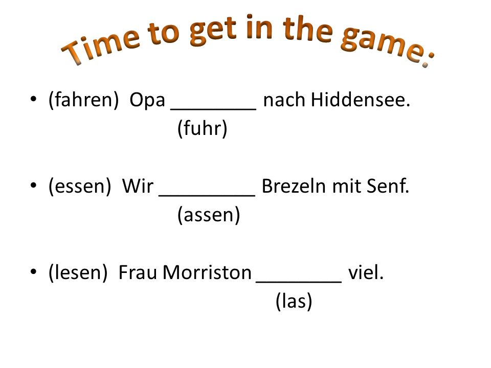 Time to get in the game: (fahren) Opa ________ nach Hiddensee. (fuhr)