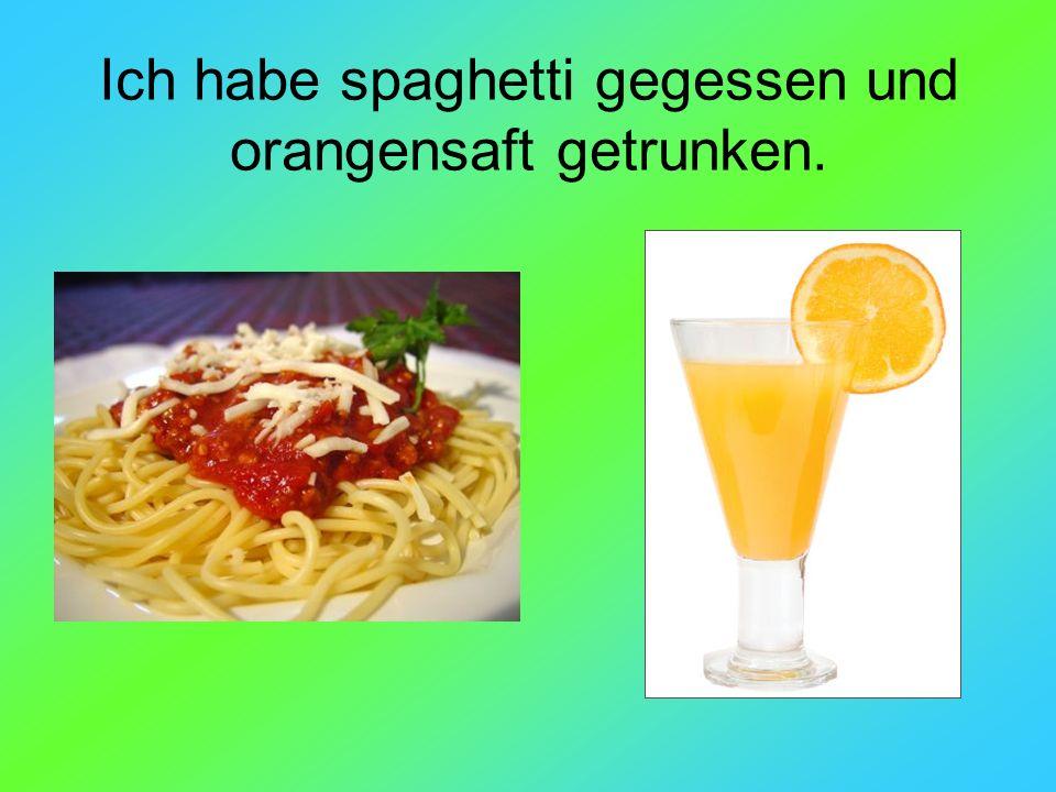 Ich habe spaghetti gegessen und orangensaft getrunken.